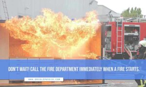 Don't wait! Call the fire department immediately when a fire starts.