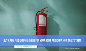 Buy a few fire extinguishers for your home and know how to use them.
