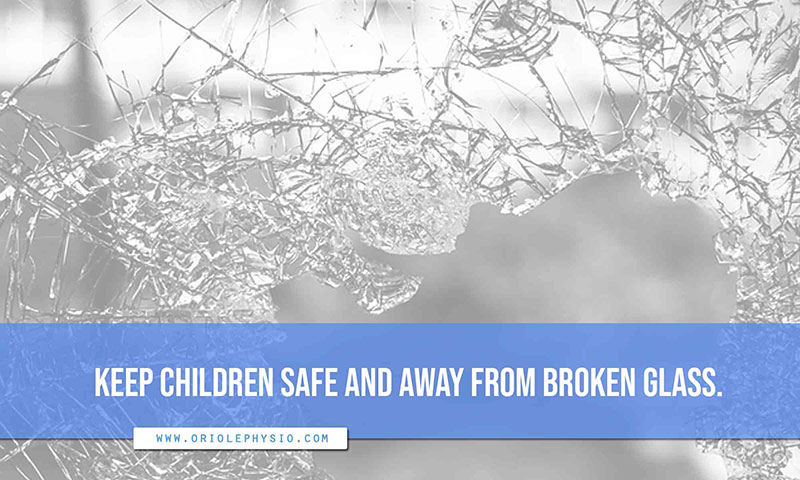 Keep children safe and away from broken glass.