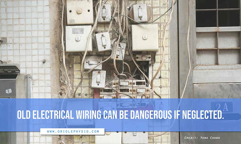 Old electrical wiring can be dangerous if neglected.