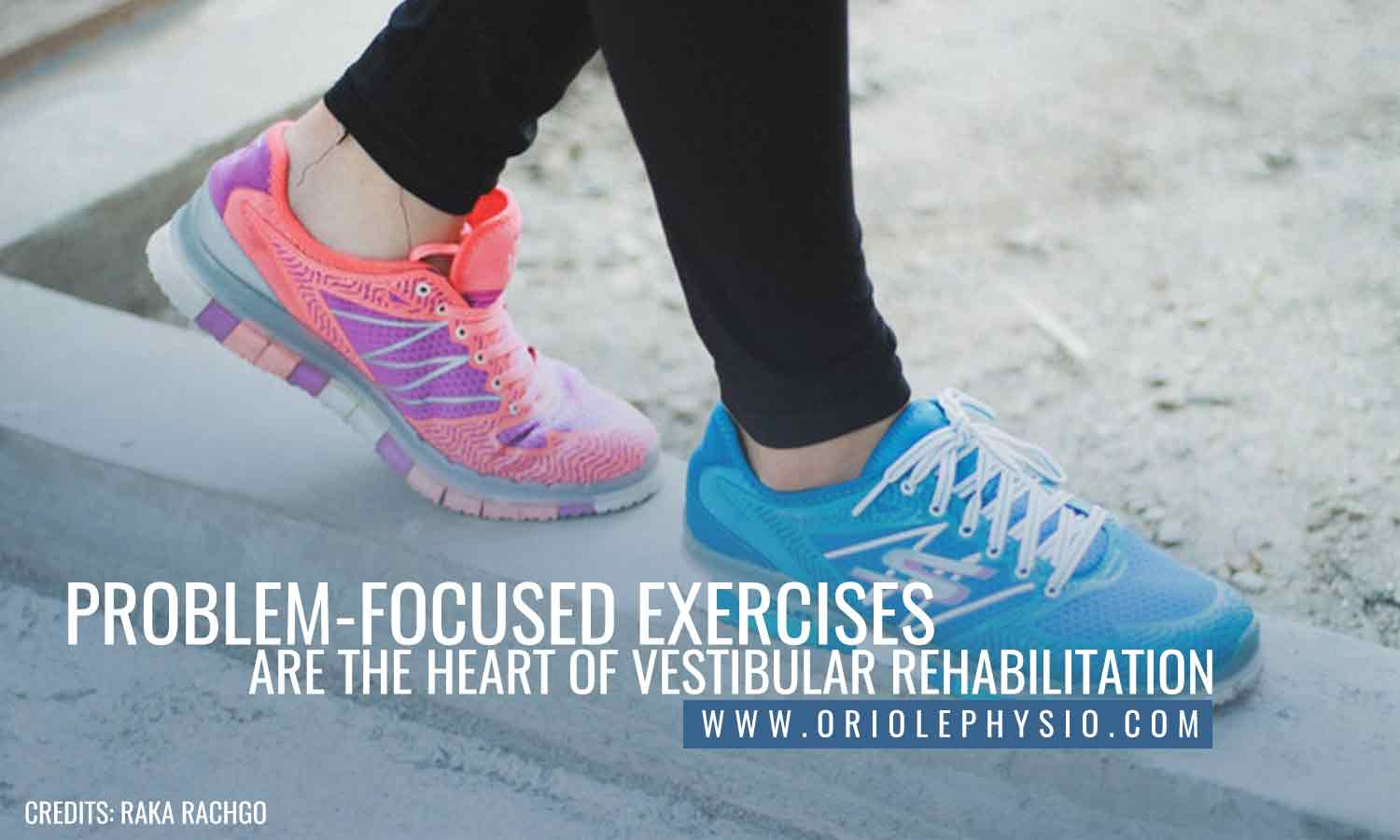 Problem-focused exercises are the heart of vestibular rehabilitation