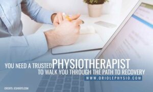 You need a trusted physiotherapist to walk you through the path to recovery