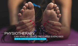 Physiotherapy can involve deep stretching exercises