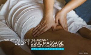 You may feel sore following a deep tissue massage during physiotherapy