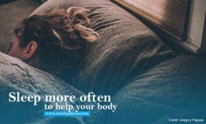Sleep more often to help your body