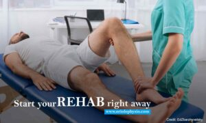 Start your rehab right away
