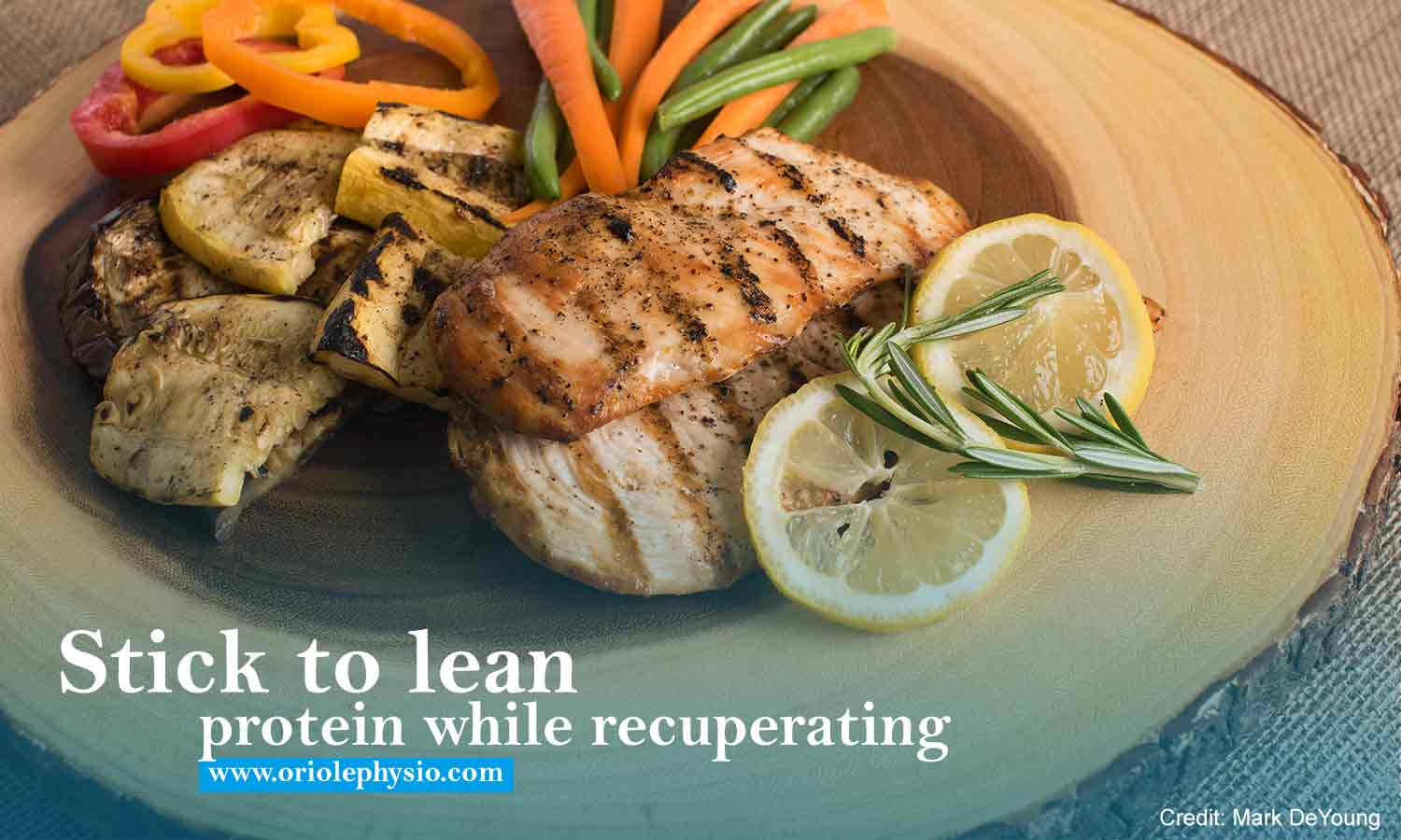Stick to lean protein while recuperating