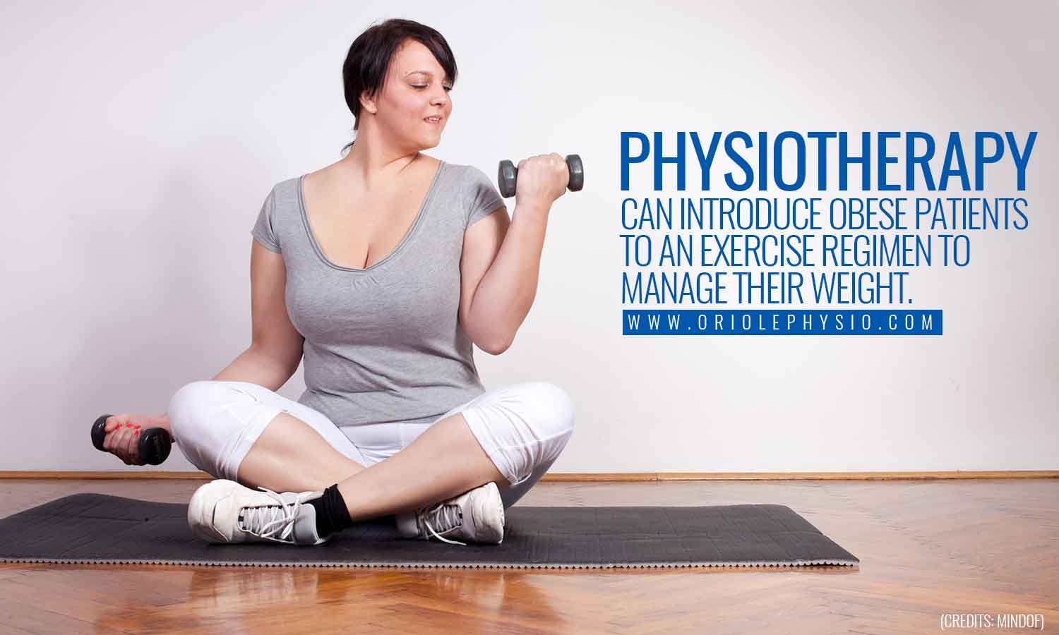Physiotherapists can introduce obese patients to an exercise regimen to manage their weight.