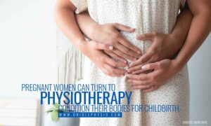 Pregnant women can turn to physiotherapy condition their bodies for childbirth.