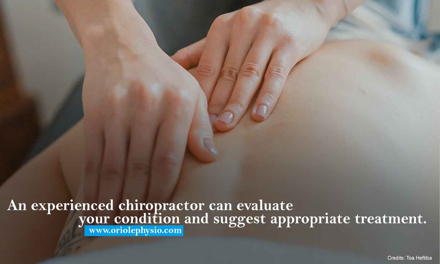 An experienced chiropractor can evaluate your condition and suggest appropriate treatment.