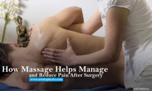 How Massage Helps Manage and Reduce Pain After Surgery