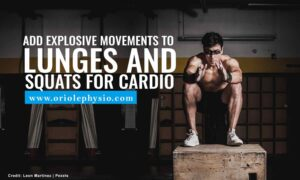 Add explosive movements to lunges and squats for cardio