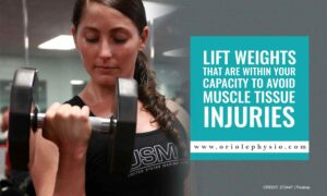 Lift weights that are within your capacity to avoid muscle tissue injuries