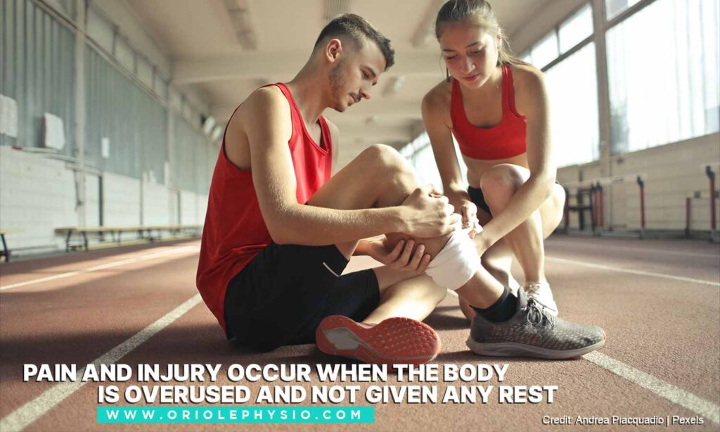 Pain and injury occur when the body is overused and not given any rest