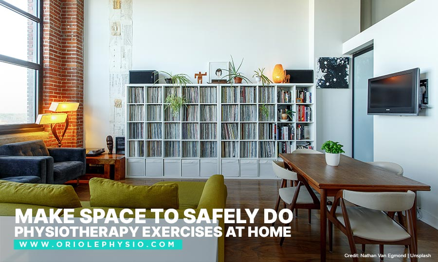 Make space to safely do physiotherapy exercises at home