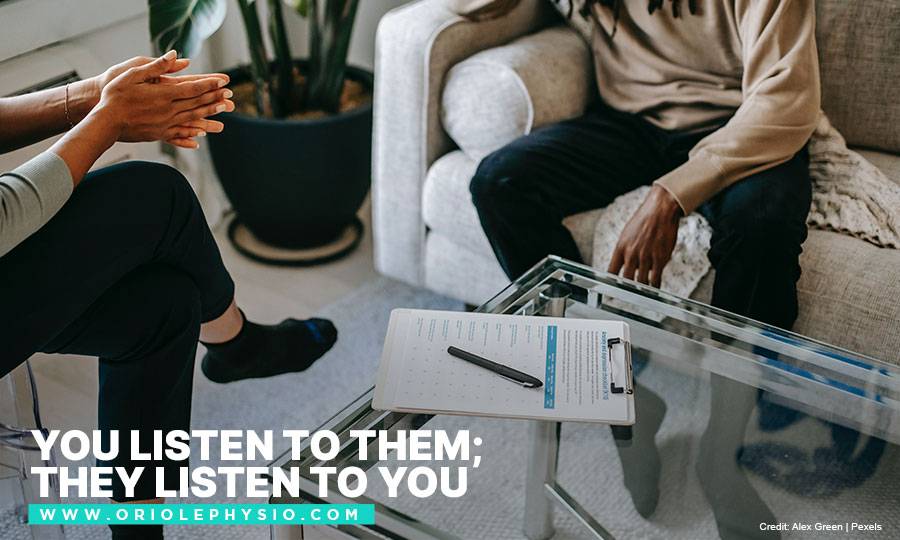 You listen to them; they listen to you