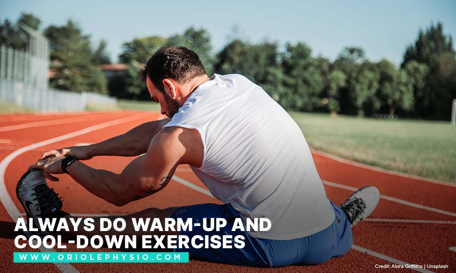 Always do warm-up and cool-down exercises