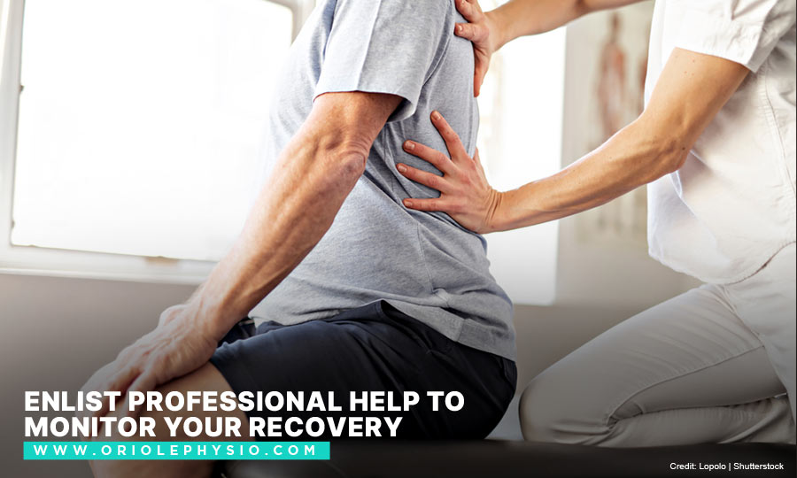 Enlist professional help to monitor your recovery
